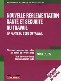 Norisko - Nouvelle réglementation santé et sécurité au travail - IVe partie du Code du travail.