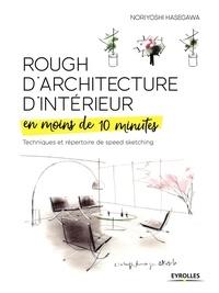 Il ebooks téléchargement gratuit pdf Rough d'architecture d'intérieur en moins de 10 minutes  - Techniques et répertoire de speed sketching  9782212675016 par Noriyoshi Hasegawa en francais
