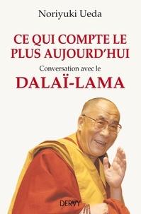 Noriyuki Ueda - Ce qui compte le plus aujourd'hui - Conversation avec le Dalaï-Lama.