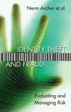 Norm Archer et Susan Sproule - Identity Theft and Fraud - Evaluating and Managing Risk.