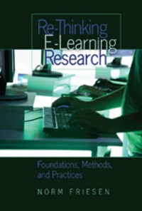 Norm Friesen - Re-Thinking E-Learning Research - Foundations, Methods, and Practices.