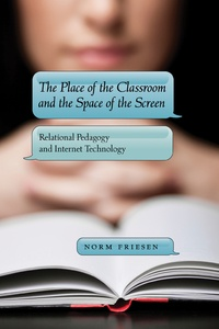 Norm Friesen - The Place of the Classroom and the Space of the Screen - Relational Pedagogy and Internet Technology.