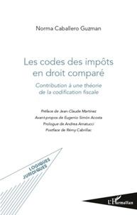 Norma Caballero Guzman - Les codes des impôts en droit comparé - Contribution à une théorie de la codification fiscale.