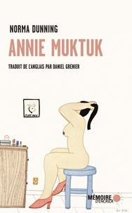 Norma Dunning - Annie Muktuk et autres histoires.