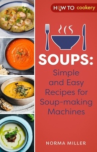 Norma Miller - Soups: Simple and Easy Recipes for Soup-making Machines.