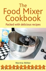 Norma Miller - The Food Mixer Cookbook.