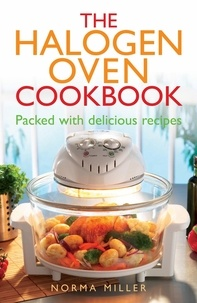 Norma Miller - The Halogen Oven Cookbook.