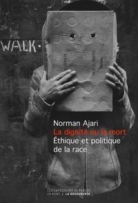 Norman Ajari - La dignité ou la mort - Ethique et politique de la race.