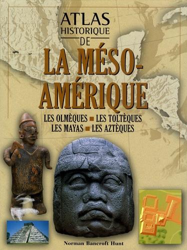 Norman Bancroft-Hunt - Atlas historique de la Méso-Amérique.