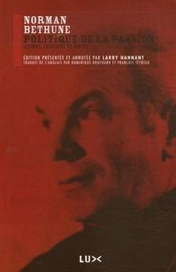 Norman Bethune - Politique de la passion - Lettres, créations et écrits.