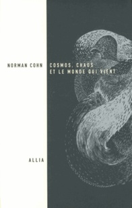 Norman Cohn - Cosmos, chaos et le monde qui vient - Du mythe du combat à l'eschatologie.