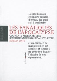 Norman Cohn - Les fanatiques de l'apocalypse - Courants millénaristes révolutionnaires du XIe au XVIe siècle.