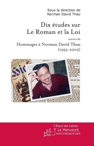 Norman David Thau - Dix études sur le Roman et la Loi - Suivies de Hommages à Norman David Thau (1959-2005).