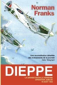 Norman Franks - Dieppe - La grande bataille aérienne. Opération Jubilée, 19 août 1942.