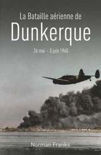 Norman Franks - La bataille aérienne de Dunkerque 26 mai - 3 juin 1940.