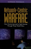 Norman Friedman - Network-Centric Warfare - How navies learned to fight smarter through three world wars.