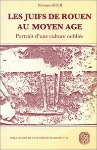 Norman Golb - Les Juifs de Rouen au Moyen Age - Portrait d'une culture oubliée.