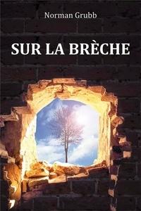 Norman Grubb - Sur la brèche - La vie de Rees Howells.