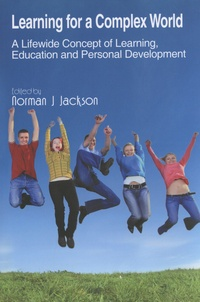 Norman Jackson - Learning for a Complex World - A Lifewide Concept of Learning, Education and Personal Development.