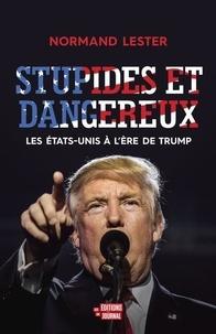 Norman Lester - Stupides et dangereux, les Etats-Unis à l'ère de Trump.