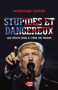 Norman Lester - Stupides et dangereux - Les Etats-Unis à l'ère de Trump.