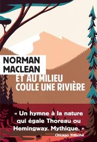 Norman Maclean - Et au milieu coule une rivière.