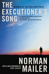 Norman Mailer et Dave Eggers - The Executioner's Song.