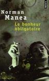 Norman Manea - Le bonheur obligatoire.
