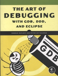 Norman Matloff et Peter Jay Salzman - The Art of Debugging with GDB, DDD and Eclipse.
