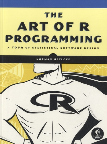 Norman Matloff - The Art of R Programming - A Tour of Statistical Software Design.