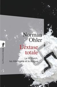 Norman Ohler - L'extase totale - Le IIIe Reich, les allemands et la drogue.