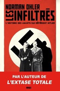 Norman Ohler - Les infiltrés - L'histoire des amants qui défièrent Hitler.