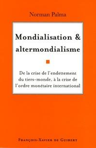Norman Palma - Mondialisation et altermondialisme - De la crise de l'endettement du tiers-monde à la crise de l'ordre monétaire international.