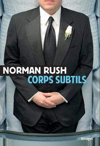Norman Rush - Corps subtils.