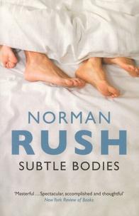 Norman Rush - Subtle Bodies.