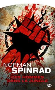 Norman Spinrad - Ces hommes dans la jungle.