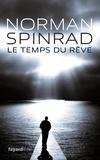 Norman Spinrad - Le Temps du rêve - traduit de l'anglais par Roland C. Wagner et Sylvie Denis.