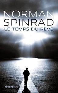 Norman Spinrad - Le temps du rêve.