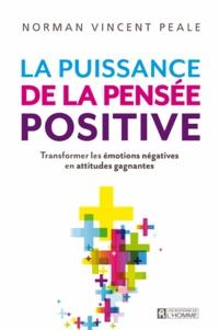 Norman Vincent Peale - La puissance de la pensée positive - Transformer les émotions négatives en attitudes gagnantes.