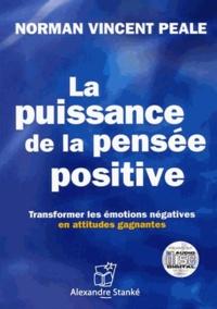 Norman Vincent Peale - La puissance de la pensée positive - Transformer les émotions négatives en attitudes gagnantes. 1 CD audio MP3