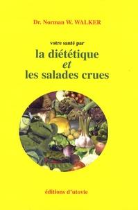 Norman W. Walker - Votre santé par la diététique et les salades crues.