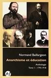 Normand Baillargeon - Anarchisme et éducation - Anthologie Tome 1, 1793-1918.