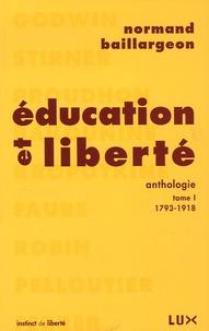 Normand Baillargeon - Education et liberté - Tome 1, 1793-1918.