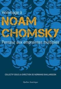Normand Baillargeon et Mathieu-Robert Sauvé - Hommage à Noam Chomsky - Penseur aux empreintes multiples.
