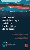 Normand Baillargeon - Initiation mathématique suivie de L'éducation de demain.