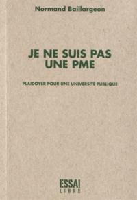 Normand Baillargeon - Je ne suis pas une PME - Plaidoyer pour une université publique.