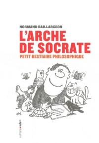 Normand Baillargeon - L'arche de Socrate - Petit bestiaire philosophique.