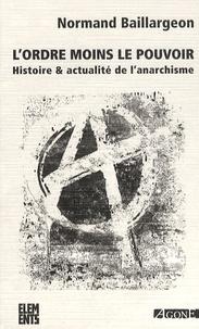 Normand Baillargeon - L'ordre moins le pouvoir - Histoire & actualité de l'anarchisme.