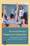 Normand Baillargeon - Propos sur l'éducation - Essais, portraits, chroniques, aveux, convictions, espérances....