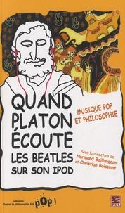 Normand Baillargeon et Christian Boissinot - Quand Platon écoute les Beatles sur son iPod.